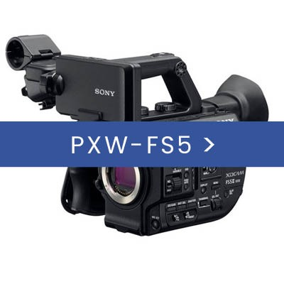 PXW-FS5 & ACCESORIES